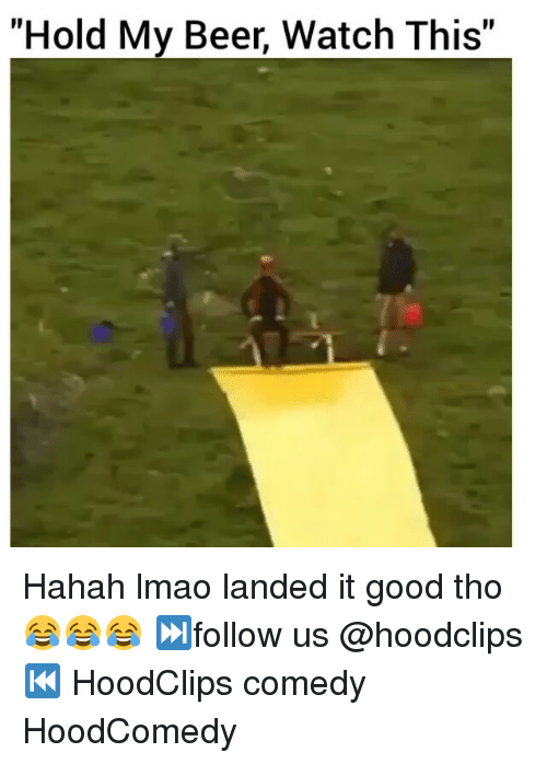 "Funny, Hold, and  Tho: ""Hold My Beer, Watch This Hahah lmao landed it good tho 😂😂😂 ⏭follow us @hoodclips ⏮ HoodClips comedy HoodComedy"