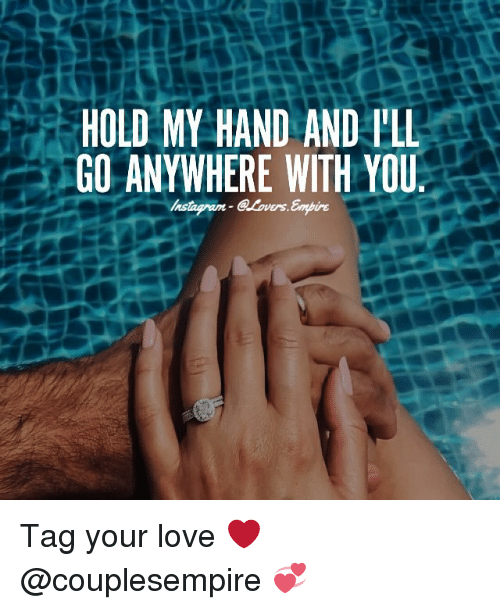 Memes, 🤖, and Pll: HOLD MY HAND AND PLL  GO ANYWHERE WITH YOU Tag your love ❤️ @couplesempire 💞