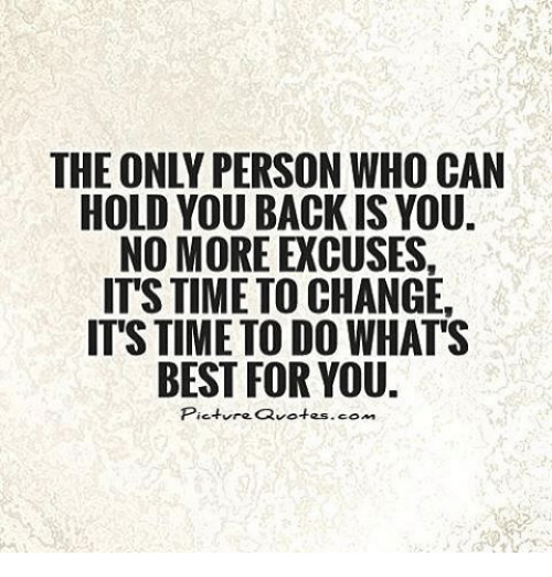 Hold You Back Is You No More Excuses Its Time To Change It Stime To
