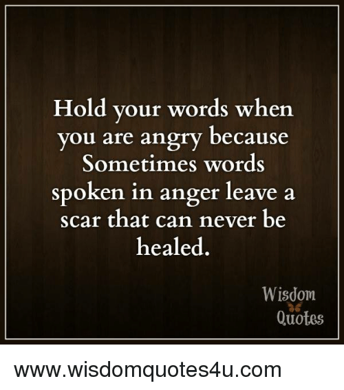 Quotes Regarding Anger: Hold Your Words When You Are Angry Because Sometimes Words