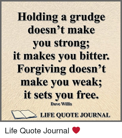 Holding A Grudge Doesnt Make You Strong It Makes You Bitter