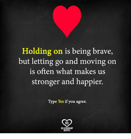 Holding On Is Being Brave But Letting Go And Moving On Is Often What