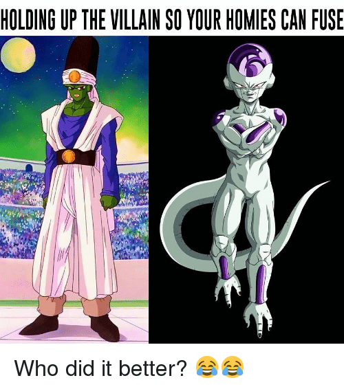 Memes, Villain, and 🤖: HOLDING UP THE VILLAIN SO YOUR HOMIES CAN FUSE Who did it better? 😂😂