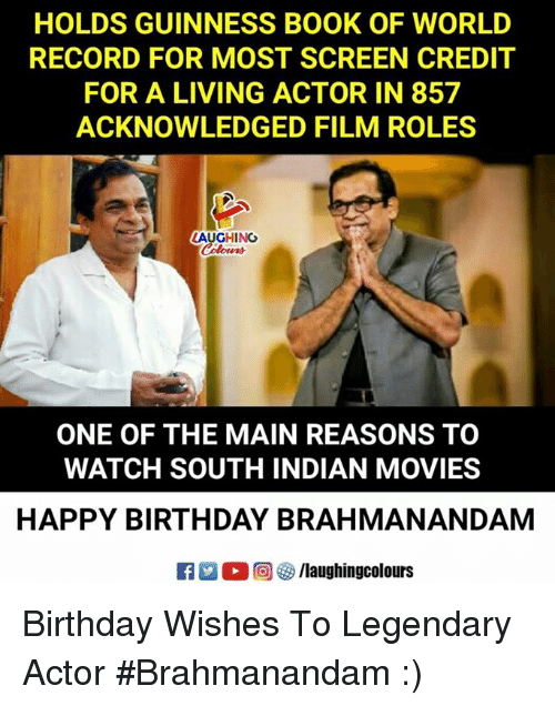 Birthday, Movies, and Happy Birthday: HOLDS GUINNESS BOOK OF WORLD  RECORD FOR MOST SCREEN CREDIT  FOR A LIVING ACTOR IN 857  ACKNOWLEDGED FILM ROLES  LAUGHINO  low  ONE OF THE MAIN REASONS TO  WATCH SOUTH INDIAN MOVIES  HAPPY BIRTHDAY BRAHMANANDAM Birthday Wishes To Legendary Actor  #Brahmanandam :)