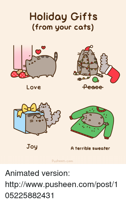 Memes, Joyful, and 🤖: Holiday Gifts  (from your cats)  Love  Joy  A terrible sweater  Push en.com Animated version: http://www.pusheen.com/post/105225882431