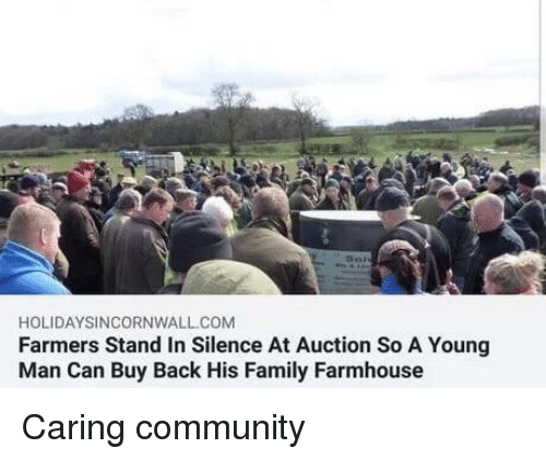 Community, Family, and Silence: HOLIDAYSINCORNWALL.COM  Farmers Stand In Silence At Auction So A Young  Man Can Buy Back His Family Farmhouse Caring community