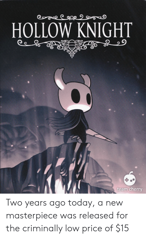 HOLLOW KNIGHT Team Cherry Two Years Ago Today a New ...