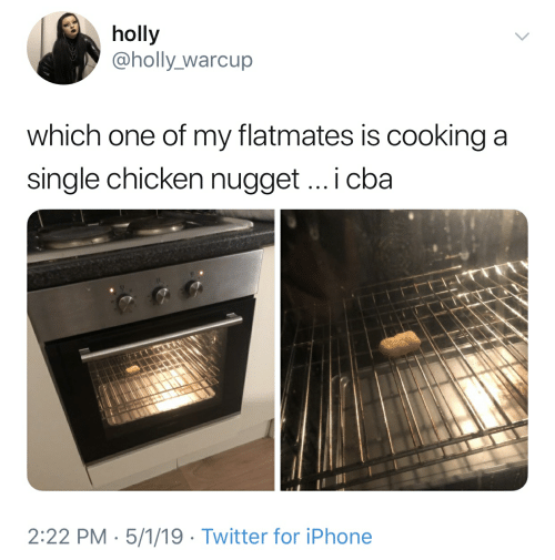 Iphone, Twitter, and Chicken: holly  @holly warcup  which one of my flatmates is cooking a  single chicken nugget... i cba  0  2:22 PM - 5/1/19 Twitter for iPhone