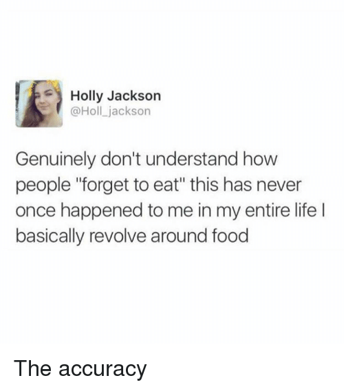 """Food, Life, and Never: Holly Jackson  @Holl jackson  Genuinely don't understand how  people """"forget to eat"""" this has never  once happened to me in my entire life I  basically revolve around food The accuracy"""