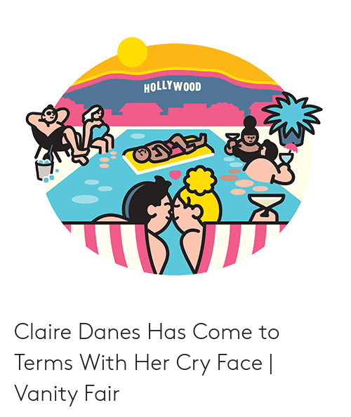Vanity, Claire Danes, and Her: HOLLYWOOD Claire Danes Has Come to Terms With Her Cry Face | Vanity Fair