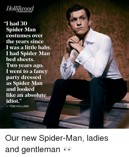 "Memes, Spider, and Dress: Hollywood  ""I had 30  Spider-Man  costumes over  the years since  I was a little baby.  I had Spider-Man  bed sheets.  Two years ago,  I went to a fancy  party dressed  as Spider-Man  and looked  like an absolute  idiot.  TOM HOLLAND Our new Spider-Man, ladies and gentleman 👀"