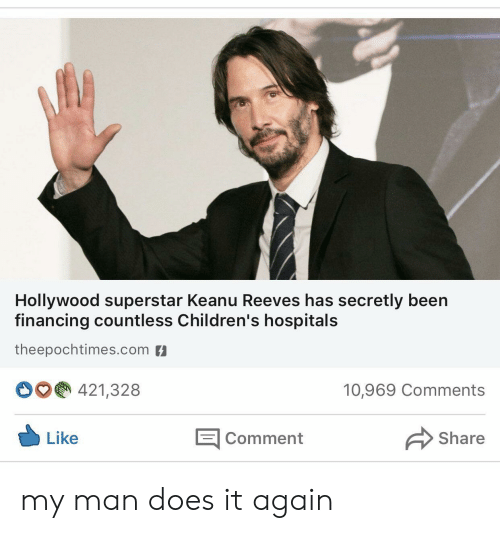 Been, Keanu Reeves, and Com: Hollywood superstar Keanu Reeves has secretly been  financing countless Children's hospitals  theepochtimes.com  421,328  10,969 Comments  E Comment  Like  Share my man does it again