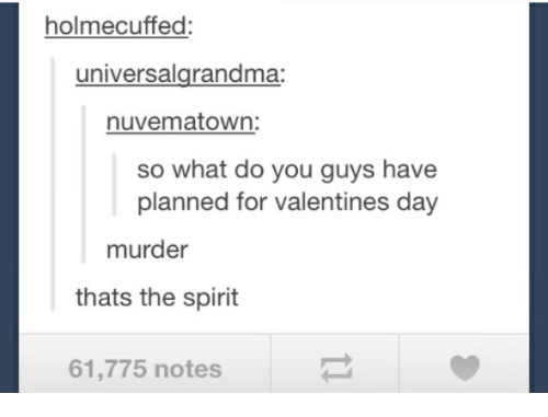 Valentine's Day, Spirit, and Murder: holmecuffed  universalgrandma:  nuvematown  so what do you guys have  planned for valentines day  murder  thats the spirit  61,775 notes