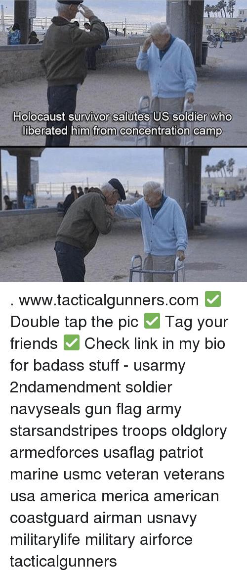 America, Friends, and Memes: Holocaust survivor salutes US soldier who  liberated him from concentration camp . www.tacticalgunners.com ✅ Double tap the pic ✅ Tag your friends ✅ Check link in my bio for badass stuff - usarmy 2ndamendment soldier navyseals gun flag army starsandstripes troops oldglory armedforces usaflag patriot marine usmc veteran veterans usa america merica american coastguard airman usnavy militarylife military airforce tacticalgunners