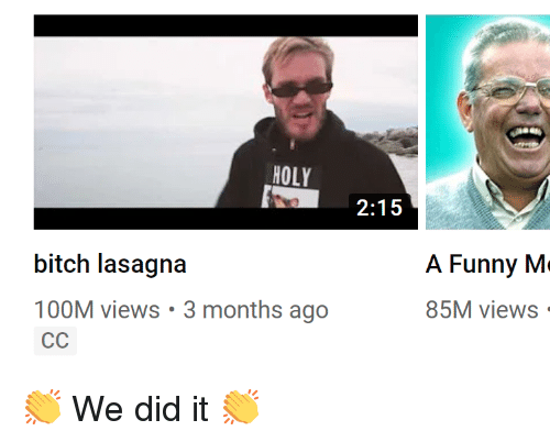Funny, Lasagna, and Did: HOLY  2:15  bitch lasagna  100M views 3 months ago  A Funny M  85M views