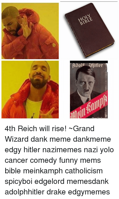 Drake, Memes, and Yolo: HOLY  BIBLE  R00]  er  nfamp; 4th Reich will rise! ~Grand Wizard dank meme dankmeme edgy hitler nazimemes nazi yolo cancer comedy funny mems bible meinkamph catholicism spicyboi edgelord memesdank adolphhitler drake edgymemes
