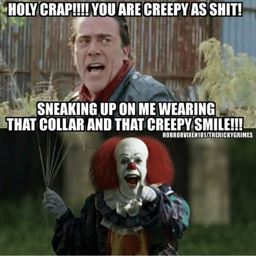 holy crap youare creepy asshit sneaking on me wearing that 23494264 ✅ 25 best memes about creepy smile creepy smile memes,Creepy Memes