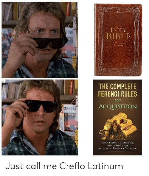 Life, Bible, and Dank Memes: HOLY  DRI  BIBLE  KING TAMES  VERSIO  THE COMPLETE  FERENGI RULES  OF  ACQUISITION  CAR DRI  APHORISMS, GUIDELINES  AND PRINCIPLES  TO LIFE IN FERENCI CULTURE Just call me Creflo Latinum