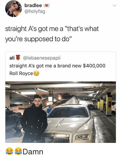 """Ali, Memes, and Royce: @holyfag  straight A's got me a """"that's what  you're supposed to do""""  ali개. @lebaenesepap.i  straight A's got me a brand new $400,000  Roll Royce 😂😂Damn"""