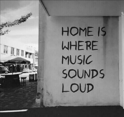 Music, Home, and Loud: HOME IS  WHERE  MUSIC  SOUNDS  LOUD