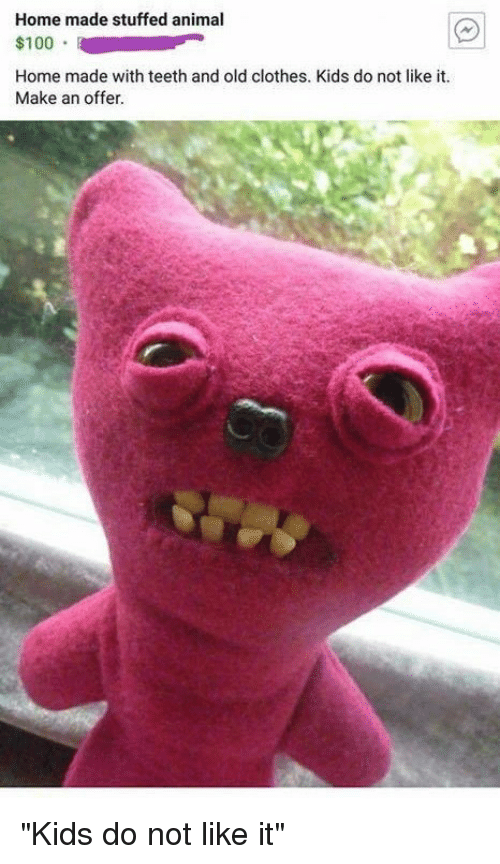 Home Made Stuffed Animal Home Made With Teeth And Old Clothes Kids