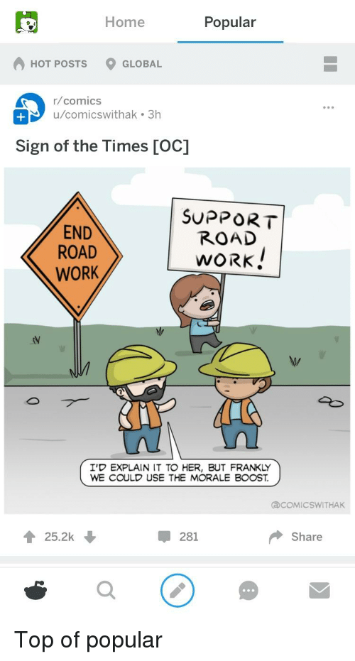 Work, Boost, and Home: Home  Popular  HOT POSTS  9 GLOBAL  r/comics  u/comicswithak 3h  Sign of the Times [OC]  SUPPORT  ROAD  END  ROAD  WORK  L-WORK!  I'D EXPLAIN IT TO HER, BUT FRANKLY  WE COULD USE THE MORALE BOOST.  ③COMICSWITHAK  25.2k ↓  -281  Share