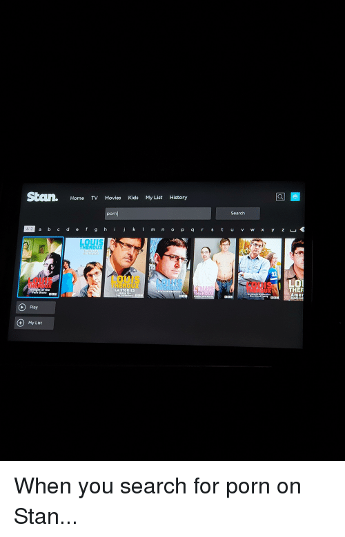 Funny, Movies, and Stan: Home TV Movies Kids My List History  porn  Search  &12  LOUIS  THEROUX  HEROUX  LA STORIES  SLO  UXTHER  Twllght of the  Porn Stars BBa  APLACE TOR PAROOPHILE  Amet  Modieat  nder the Knlfe  Play  + My List