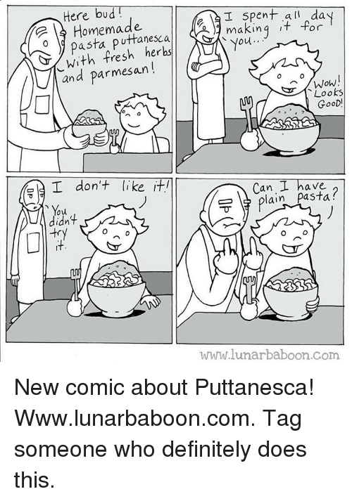 Definitely, Fresh, and Memes: Homemade  I spent all da  uttanesca.  CSr  making it for  y pasta herbs  You  With fresh and parmesan  WoW  Looks  GooD  an  have  I don't like iti  pasta?  You  O  www.lunarbaboon.com. New comic about Puttanesca! Www.lunarbaboon.com. Tag someone who definitely does this.