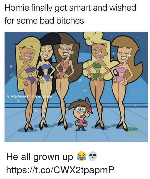 Bad, Homie, and Got: Homie finally got smart and wished  for some bad bitches  @Akademikstbetype He all grown up 😂💀 https://t.co/CWX2tpapmP