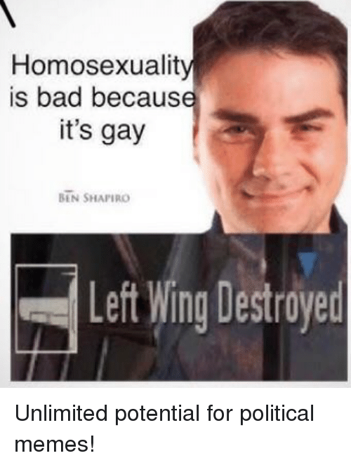Bad, Memes, and Gay: Homosexualit is bad becaus it's gay BEN SHAPIRO Left