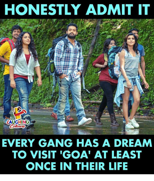 A Dream, Life, and Gang: HONESTLY ADMIT IT  LAUGHING  EVERY GANG HAS A DREAM  TO VISIT 'GOA' AT LEAST  ONCE IN THEIR LIFE