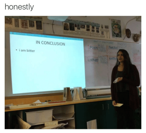Bitter, Conclusion, and I Am: honestly  N CONCLUSION  i am bitter