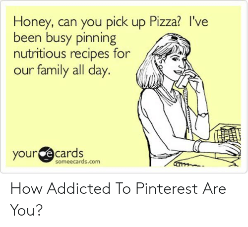 Honey Can You Pick Up Pizza? l\u0027Ve Been Busy Pinning