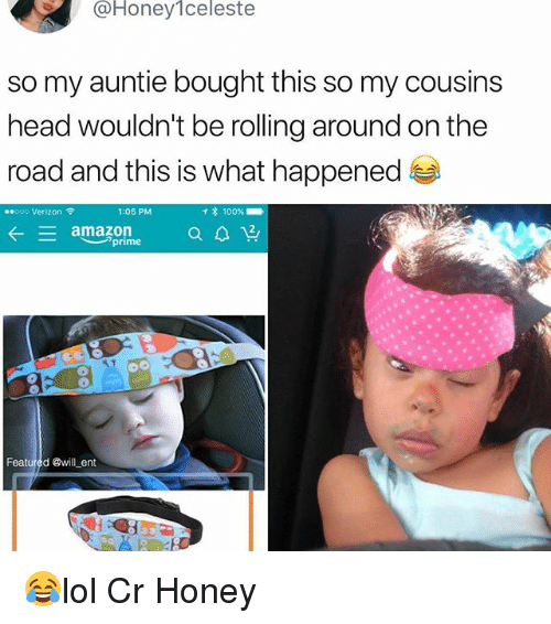 Anaconda, Head, and Memes: @Honey1celeste  so my auntie bought this so my cousins  head wouldn't be rolling around on the  road and this is what happened  ..ooo Verizon令  1:05 PM  * 100 %.  prime  Featured @will ent 😂lol Cr Honey