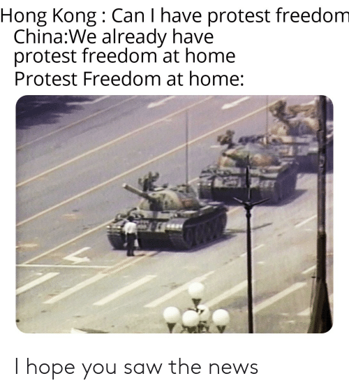 News, Protest, and Reddit: Hong Kong Can I have protest freedom  China:We already have  protest freedom at home  Protest Freedom at home: I hope you saw the news