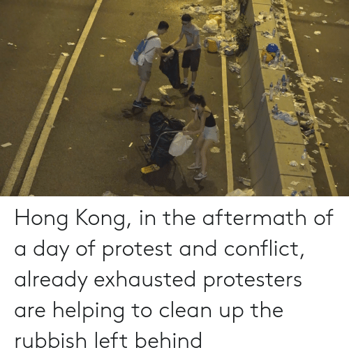 Protest, Hong Kong, and Left Behind: Hong Kong, in the aftermath of a day of protest and conflict, already exhausted protesters are helping to clean up the rubbish left behind