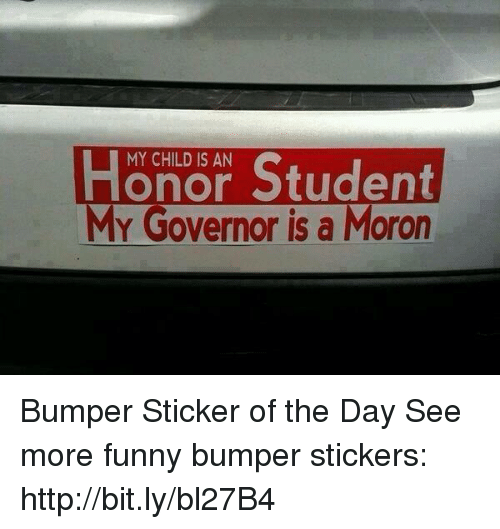 Funny memes and http honor student my governor is a moron bumper sticker