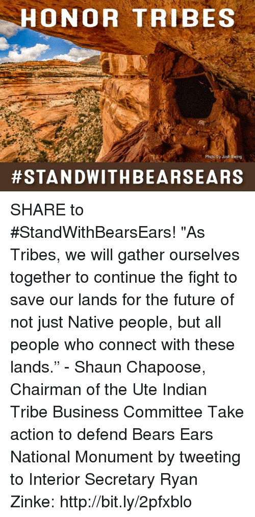 """Future, Memes, and Bears: HONOR TRIBES  Photo by Josh Ewing  #STAND WITH BEARSEARS SHARE to #StandWithBearsEars!  """"As Tribes, we will gather ourselves together to continue the fight to save our lands for the future of not just Native people, but all people who connect with these lands."""" - Shaun Chapoose, Chairman of the Ute Indian Tribe Business Committee  Take action to defend Bears Ears National Monument by tweeting to Interior Secretary Ryan Zinke: http://bit.ly/2pfxblo"""