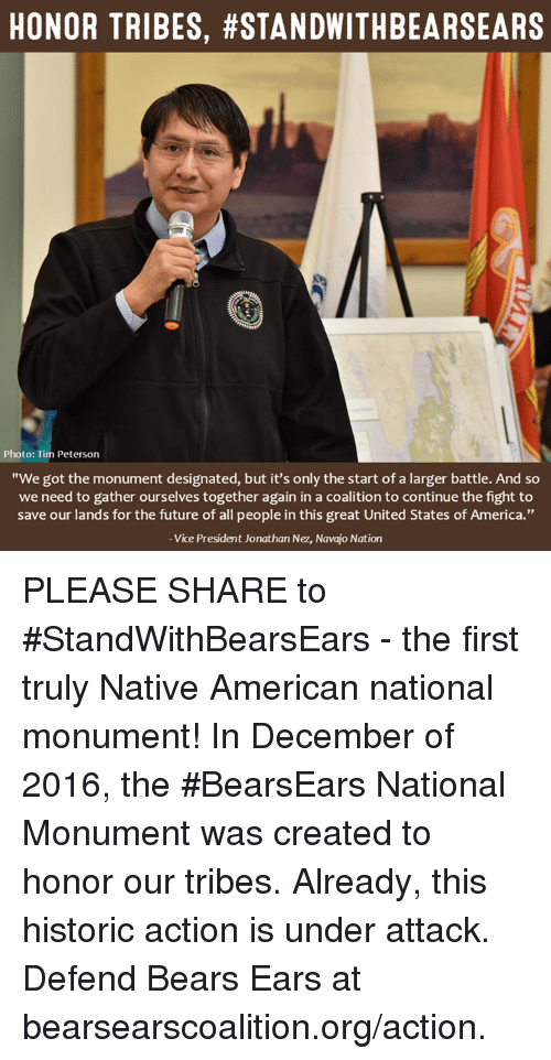"""Memes, Native American, and 🤖: HONOR TRIBES, #STANDWITHBEARSEARS  Photo: Tim Peterson  """"We got the monument designated, but it's only the start of a larger battle. And so  we need to gather ourselves together again in a coalition to continue the fight to  save our lands for the future of all people in this great United States of America.""""  Vice President Jonathan Nez, Navajo Nation PLEASE SHARE to #StandWithBearsEars - the first truly Native American national monument!  In December of 2016, the #BearsEars National Monument was created to honor our tribes. Already, this historic action is under attack. Defend Bears Ears at bearsearscoalition.org/action."""