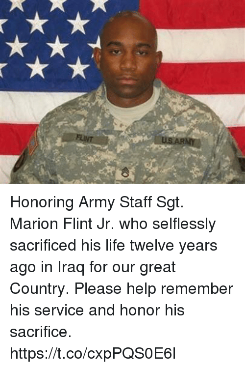 Life, Memes, and Army: Honoring Army Staff Sgt. Marion Flint Jr. who selflessly sacrificed his life twelve years ago in Iraq for our great Country. Please help remember his service and honor his sacrifice. https://t.co/cxpPQS0E6l