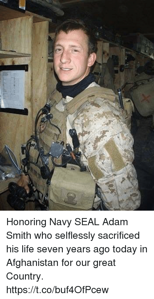 Life, Memes, and Afghanistan: Honoring Navy SEAL Adam Smith who selflessly sacrificed his life seven years ago today in Afghanistan for our great Country. https://t.co/buf4OfPcew