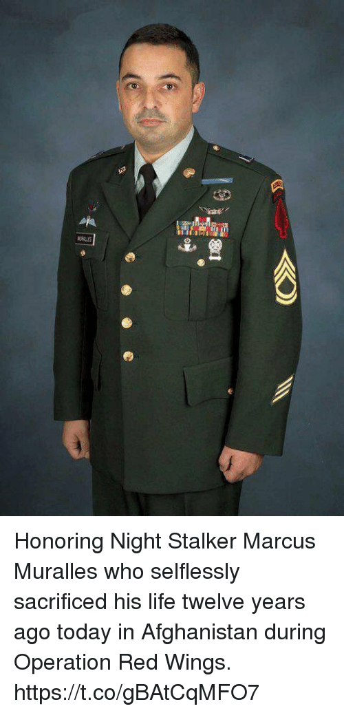 Life, Memes, and Afghanistan: Honoring  Night Stalker Marcus Muralles who selflessly sacrificed his life twelve years ago today in Afghanistan during Operation Red Wings. https://t.co/gBAtCqMFO7