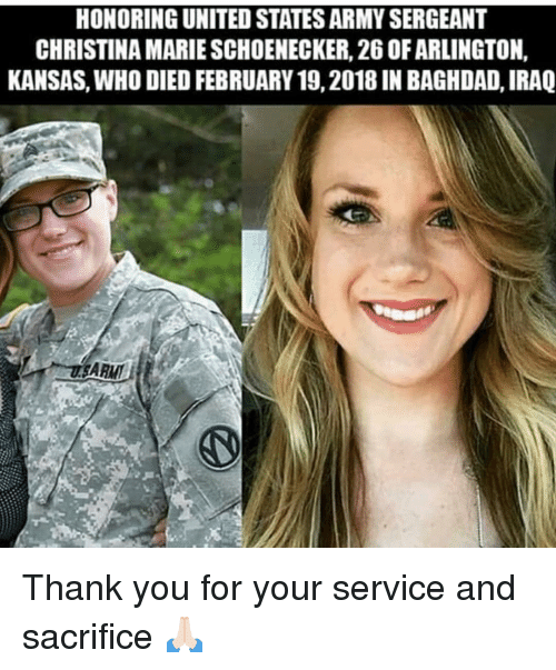 Memes, Army, and Thank You: HONORING UNITED STATES ARMY SERGEANT  CHRISTINA MARIE SCHOENECKER, 26 OF ARLINGTON,  KANSAS, WHO DIED FEBRUARY 19,2018 IN BAGHDAD, IRAQ Thank you for your service and sacrifice 🙏🏻