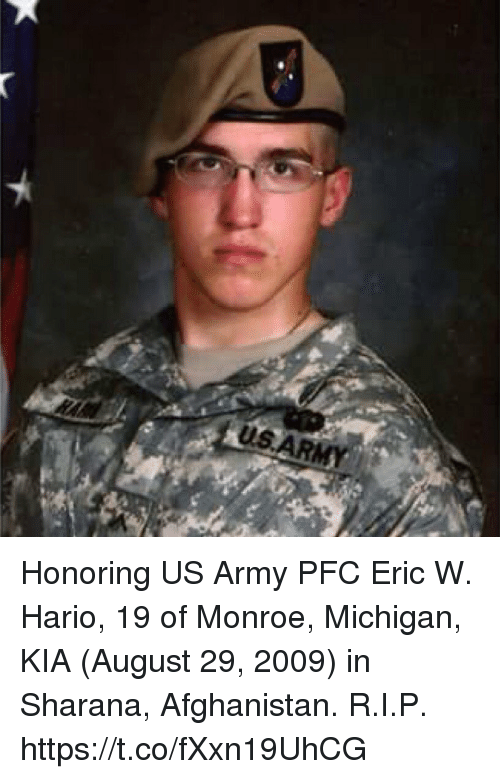 Memes, 2009, and Army: Honoring US Army PFC Eric W. Hario, 19 of Monroe, Michigan, KIA (August 29, 2009) in Sharana, Afghanistan. R.I.P. https://t.co/fXxn19UhCG
