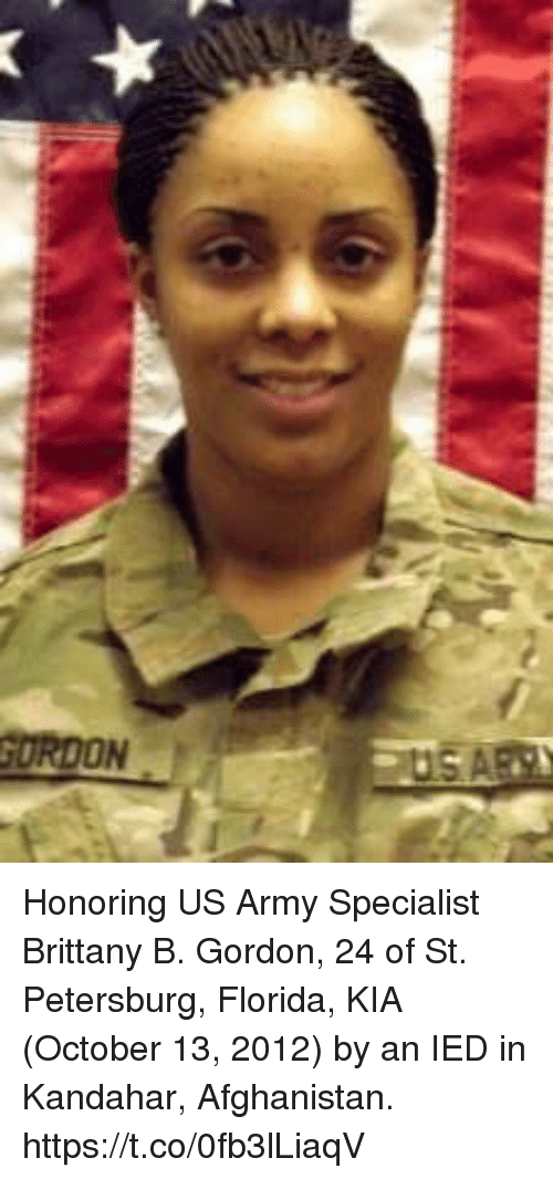 Memes, Army, and Afghanistan: Honoring US Army Specialist Brittany B. Gordon, 24 of St. Petersburg, Florida, KIA (October 13, 2012) by an IED in Kandahar, Afghanistan. https://t.co/0fb3lLiaqV