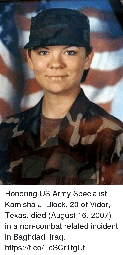 Memes, Army, and Iraq: Honoring US Army Specialist Kamisha J. Block, 20 of Vidor, Texas, died (August 16, 2007) in a non-combat related incident in Baghdad, Iraq. https://t.co/TcSCr1tgUt