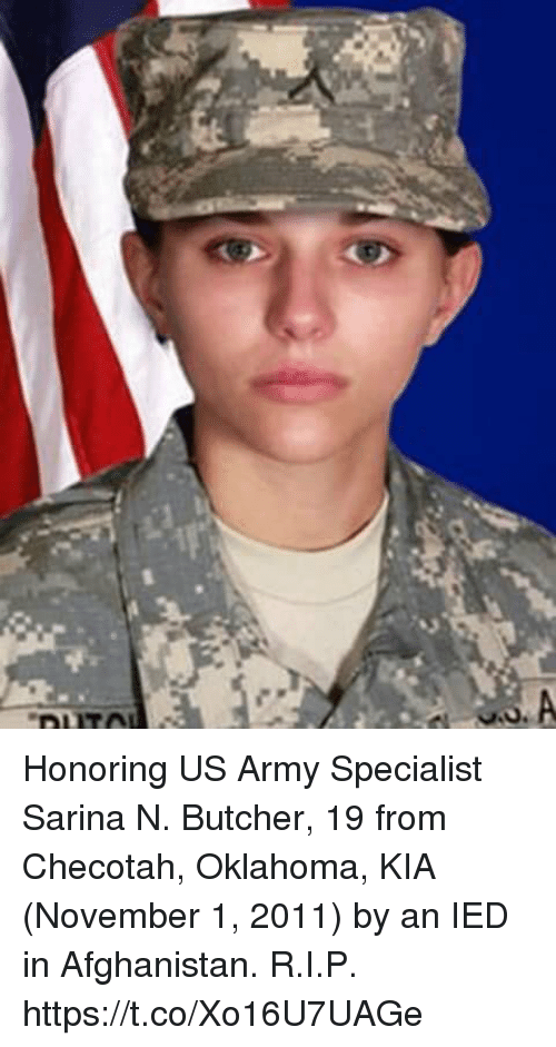 Memes, Army, and Afghanistan: Honoring US Army Specialist Sarina N. Butcher, 19 from Checotah, Oklahoma, KIA (November 1, 2011) by an IED in Afghanistan. R.I.P. https://t.co/Xo16U7UAGe