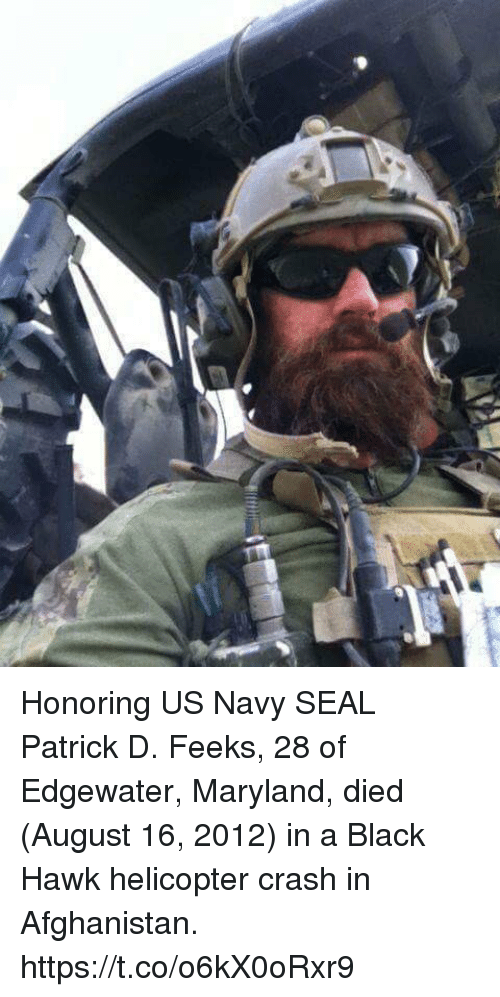 Memes, Afghanistan, and Black: Honoring US Navy SEAL Patrick D. Feeks, 28 of Edgewater, Maryland, died (August 16, 2012) in a Black Hawk helicopter crash in Afghanistan. https://t.co/o6kX0oRxr9