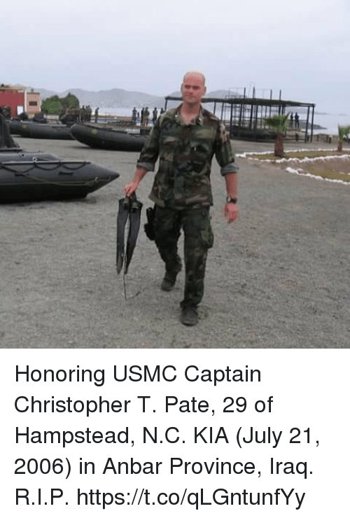 Memes, Iraq, and 🤖: Honoring USMC Captain Christopher T. Pate, 29 of Hampstead, N.C. KIA (July 21, 2006) in Anbar Province, Iraq. R.I.P. https://t.co/qLGntunfYy