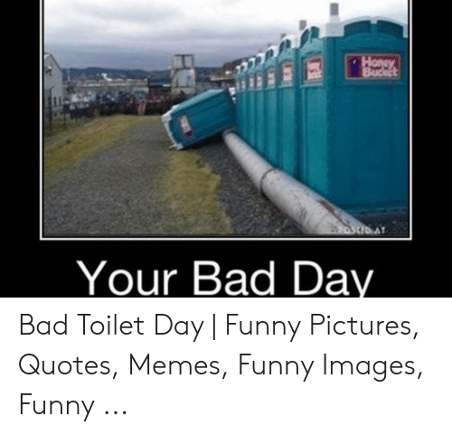 Hony 2OSID AT Your Bad Day Bad Toilet Day | Funny Pictures ...